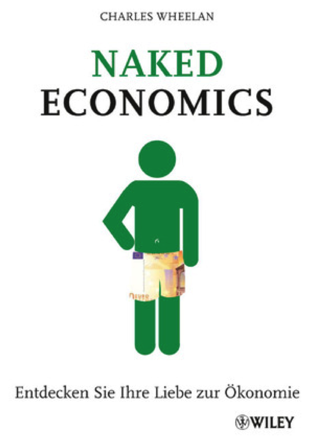 "naked economics Volume 7, no1 (spring 2004) for the usual readers of free market books, naked economics promises exciting reading charles wheelan, an american correspondent of london's economist and a lecturer at northwestern university, promises to ""undress the dismal science""."
