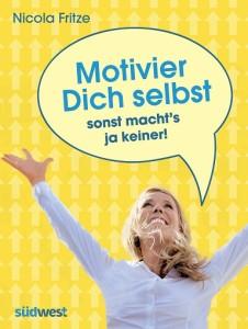 Motivier Dich selbst - sonst machts ja keiner von Nicola Fritze