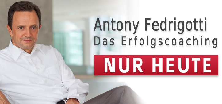 "Antony Fedrigotti ""NUR HEUTE"", Erfolgscoaching"