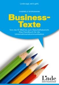 """""""Business-Texte"""", 1. Auflage 2013, Linde-Verlag, 192 Seiten, kartoniert ISBN: 9783709304907, 19,90 Euro"""