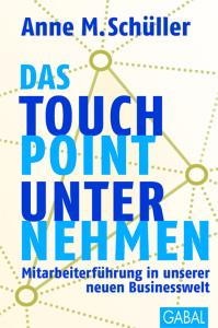 Das Touchpoint Unternehmen. Über Mitarbeiterführung in unserer neuen Businesswelt (Bild: © Gabal-Verlag)