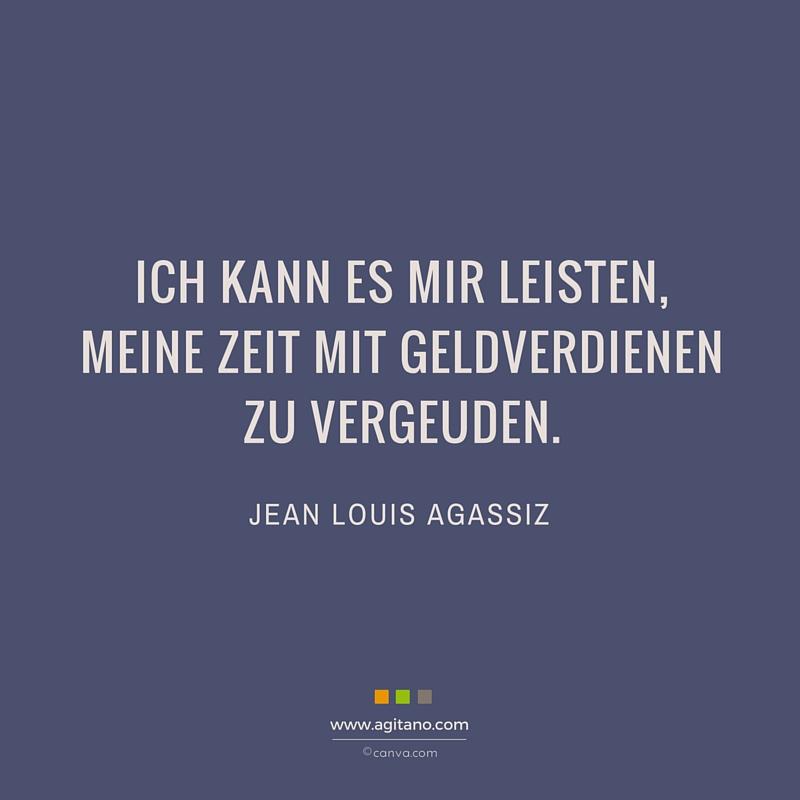 Arbeit, Zeit, Geldverdienen, Zitat, Jean Louis Agassiz, Leben, Finanzen