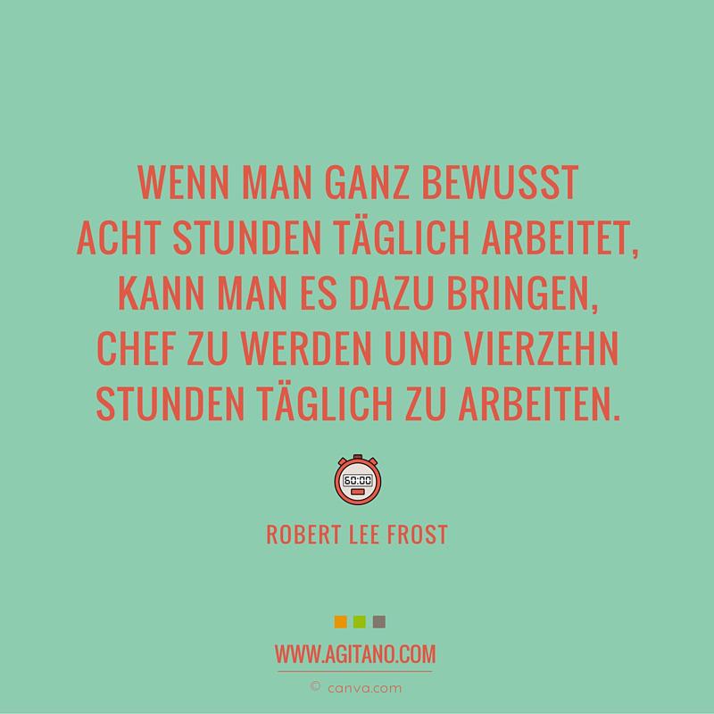Robert Lee Frost Wenn Man Ganz Bewusst Acht Stunden Agitano
