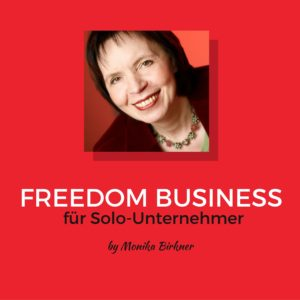 Monika Birkner, Monika Birkner Business Transformation, Solo-Unternehmer, Freedom Business, Sparringspartner, Strategieberater, Coach, Coaching, Webinare, Blogger, Podcaster, Autorin, Podcast