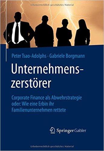 Unternehmenszerstörer, Corporate Finance, Familienunternehmen, Buch, Peter Tsao-Adolphs, Gabriele Borgmann, Springer Gabler, Nachfolgeplanung