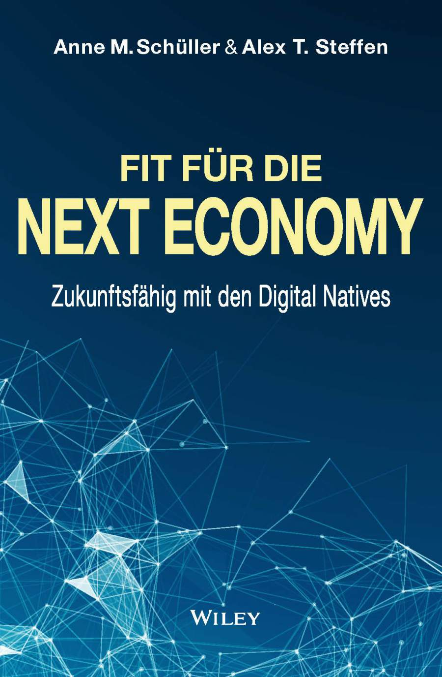 Für für die Next Economy, Zukunftsfähig mit den Digital Natives, Digital Natives, Millennials, Generation Y, Anne M Schüller, Alex T. Steffen, Buchcover, Wiley, Touchpoints montags, Young Leaders, Old Economy