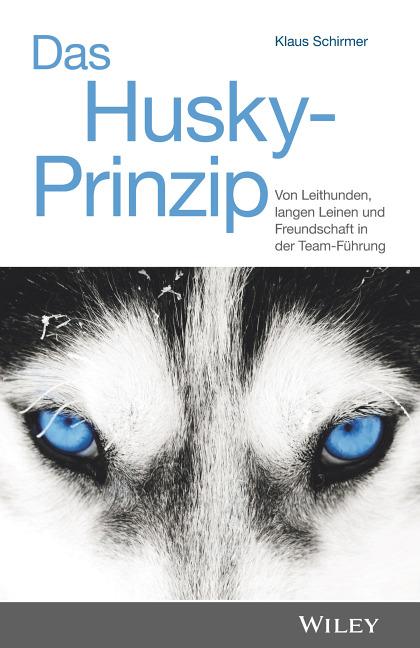 """Coverbild des Buches """"Das Husky-Prinzip – Von Leithunden, langen Leinen und Freundschaft in der Team-Führung"""" von Dr. Klaus Schirmer"""