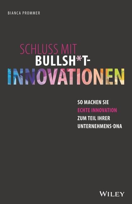 """Buchcover """"Schluss mit Bullsh*it-Innovationen – So machen Sie echte Innovation zum Teil Ihrer Unternehmens-DNA"""" von Bianca Prommer"""