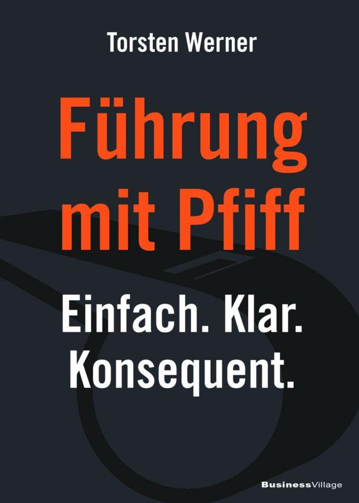 """Buchcover """"Führung mit Pfiff: Einfach. Klar. Konsequent."""" von Torsten Werner, erschienen im BusinessVillage-Verlag"""