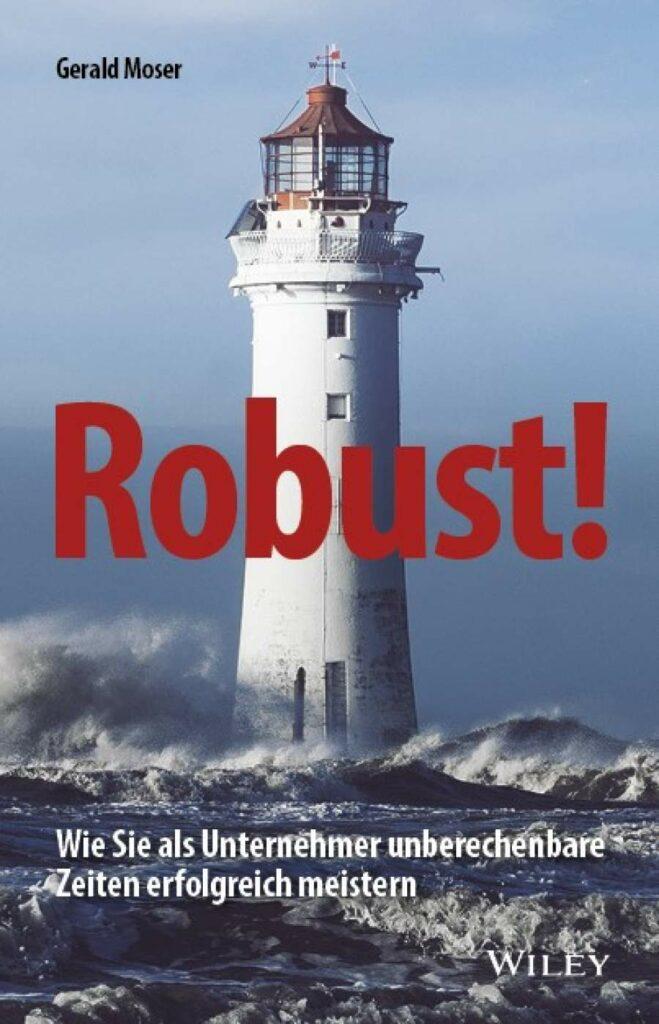 """Buchcover """"Robust! – Wie Sie als Unternehmer unberechenbare Zeiten erfolgreich meisten"""" von Gerald Moser, erschienen im Wiley-Verlag"""