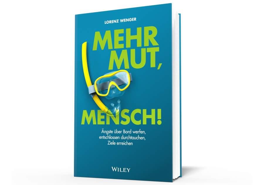"""Buchcover """"Mehr Mut, Mensch! – Ängste über Bord werfen, entschlossen durchtauchen, Ziele erreichen"""" von Lorenz Wenger, erschienen im Wiley-Verlag"""